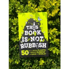 This Book is Not Rubbish: 50 Ways to Ditch Plastic, Reduce Rubbish and Save the World!