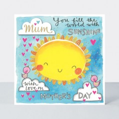 You Fill The World With Sunshine - Mother's Day Card